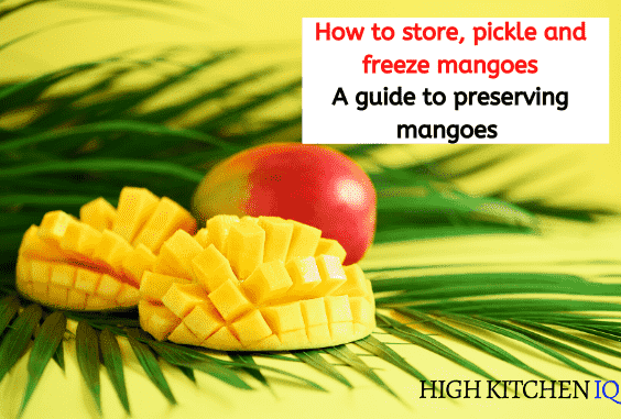 How To Store Pickle And Freeze Mangoes Highkitcheniq