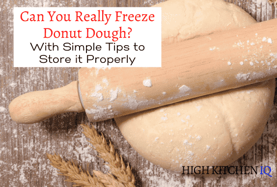 Can You Freeze Donut Dough & Tips on How to Store it Properly
