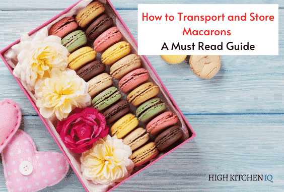 Tips to Store & Transport Macarons To Make Them Last Longer