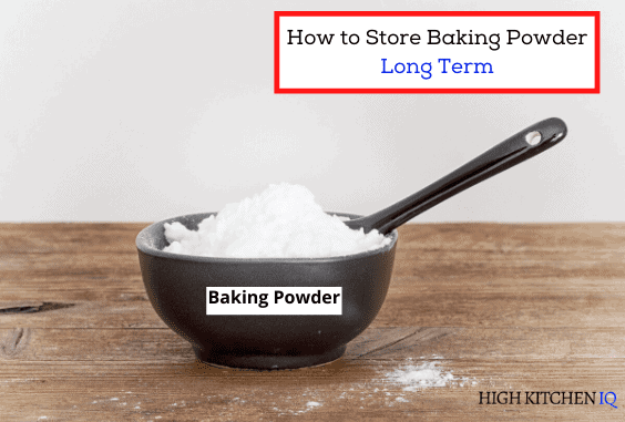 How to Properly Store Baking Powder To Last a Long Time