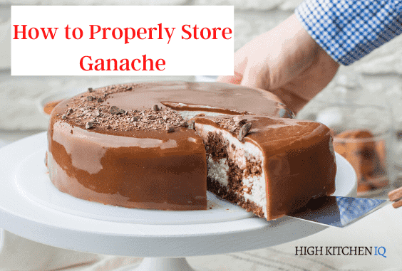 How to Properly Store Ganache To Make it Last Longer