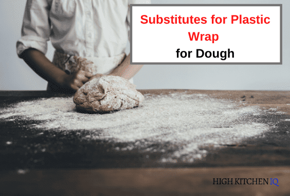 13 Amazing Substitutes for Plastic Wrap for Dough