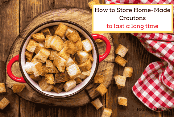 How to Properly Store Homemade Croutons