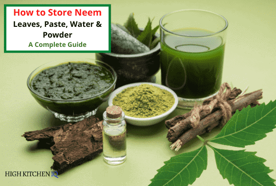 How to Store Neem Leaves, Paste, Flower, Oil & Neem Powder