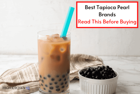 7 Best Tapioca Pearls (Boba) To Make Amazing Bubble Tea