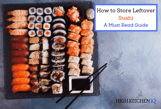How to Safely Store Leftover Sushi (A Must Read Guide)