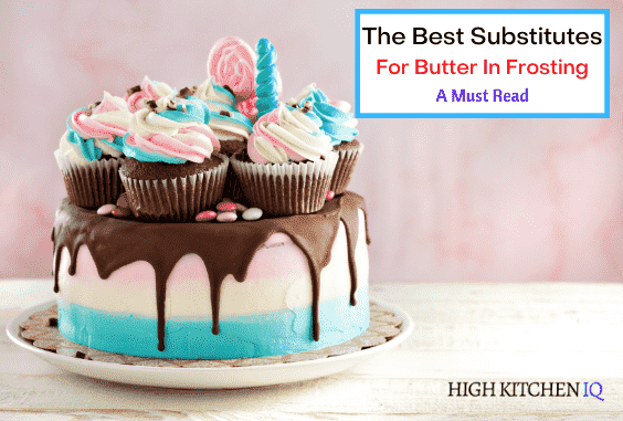 9 Best Substitutes for Butter in Frosting (Healthy & Tasty)